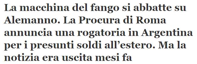 La macchina del fango si abbatte su Alemanno. La Procura di Roma annuncia una rogatoria in Argentina per i presunti soldi all estero. Ma la notizia era uscita mesi fa   La Notizia giornale.it